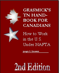 Grasmick's TN Handbook for Canadians -- How to Work in the U.S. Under NAFTA (Immigration, Careers, International Trade, International Law)